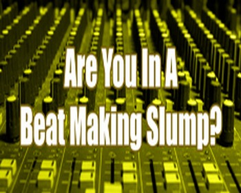 Are You In A Beat Making Slump?