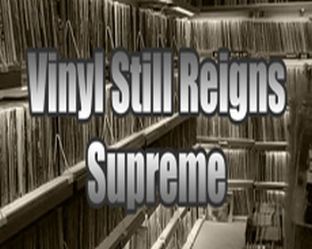 5 Reasons Why Vinyl Still Reigns Supreme