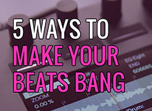 5 Ways to Make Your Beats Bang!